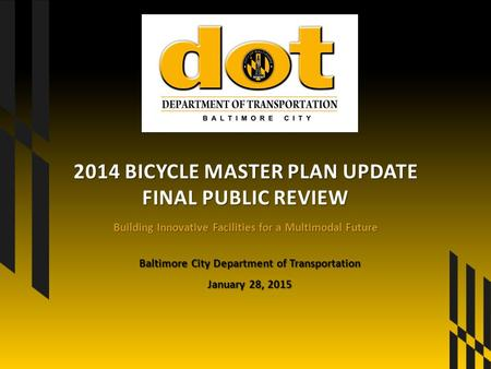 Building Innovative Facilities for a Multimodal Future 2014 BICYCLE MASTER PLAN UPDATE FINAL PUBLIC REVIEW Baltimore City Department of Transportation.