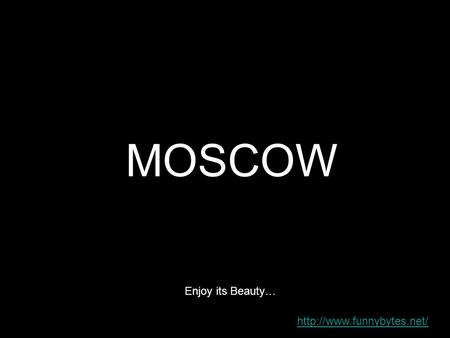 MOSCOW Enjoy its Beauty…
