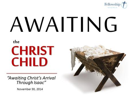 """Awaiting Christ's Arrival Through Isaac"" November 30, 2014."