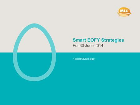 Smart EOFY Strategies For 30 June 2014. SMART EOFY STRATEGIES | 2014 2 This information has been prepared by MLC Limited (ABN 90 000 000 402) 105-153.