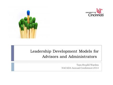 Leadership Development Models for Advisors and Administrators Tara Stopfel Warden NACADA Annual Conference 2014.