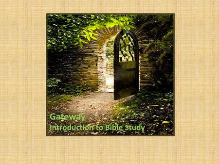 Gateway Introduction to Bible Study. I.Principles of Bible Study II. How do we read the Bible? III. Overview of the Bible IV. Translations, Study Bibles.
