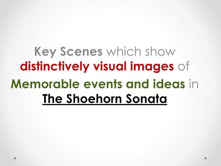Key Scenes which show distinctively visual images of
