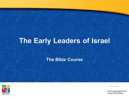 The Early Leaders of Israel The Bible Course Document #: TX001075.
