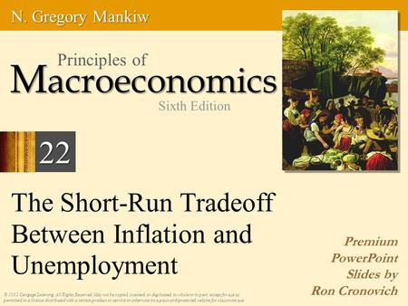 The Short-Run Tradeoff Between Inflation and Unemployment Premium PowerPoint Slides by Ron Cronovich © 2012 Cengage Learning. All Rights Reserved. May.