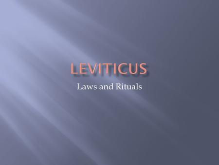 Laws and Rituals.  Although Leviticus is named for the Levites, it has little to do with them  It concentrates on Aaron and his descendants with priestly.