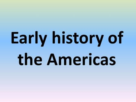 Early history of the Americas. Beringia: Land bridge between North America and Asia that existed thousands of years ago Belief that the first people crossed.