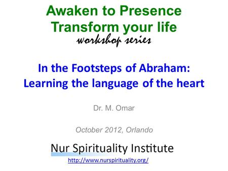 In the Footsteps of Abraham: Learning the language of the heart Awaken to Presence Transform your life workshop series