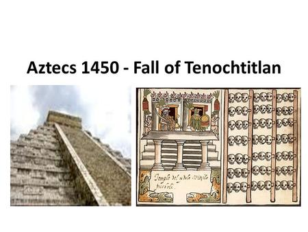 Aztecs 1450 - Fall of Tenochtitlan. 1450 They had heavy rains for a period of 5 years. This caused massive flooding. 1450 They had heavy rains for a period.