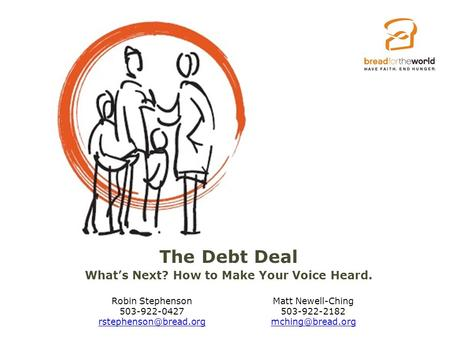 The Debt Deal What's Next? How to Make Your Voice Heard. Robin Stephenson 503-922-0427  Matt Newell-Ching 503-922-2182.