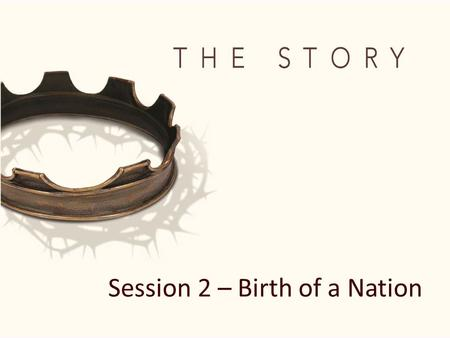 Session 2 – Birth of a Nation. By faith Abraham, when called to go to a place he would later receive as his inheritance, obeyed and went, even though.