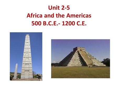 Unit 2-5 Africa and the Americas 500 B.C.E.- 1200 C.E.