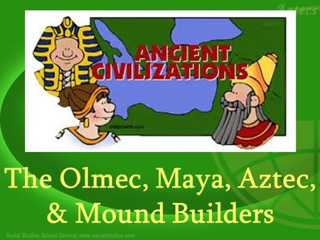 The Olmec, Maya, Aztec, & Mound Builders. Mesoamerica Mesoamerica refers to a geographical and cultural area which extends from central Mexico down through.