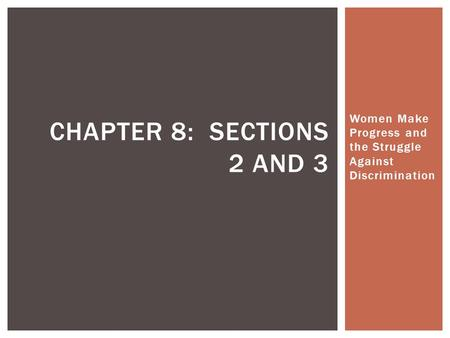 Women Make Progress and the Struggle Against Discrimination CHAPTER 8: SECTIONS 2 AND 3.