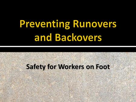 Safety for Workers on Foot. Safe Practices  Consider worker behavior when developing the ITCP. Determine locations where workers are likely to go.