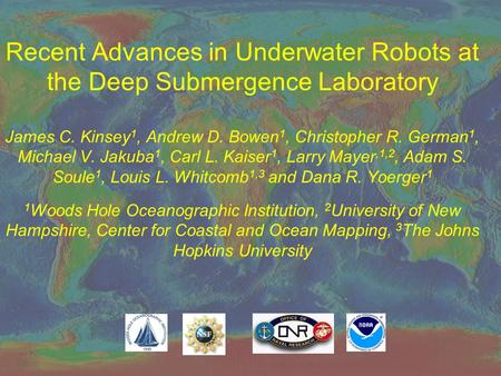 Recent Advances in Underwater Robots at the Deep Submergence Laboratory James C. Kinsey 1, Andrew D. Bowen 1, Christopher R. German 1, Michael V. Jakuba.