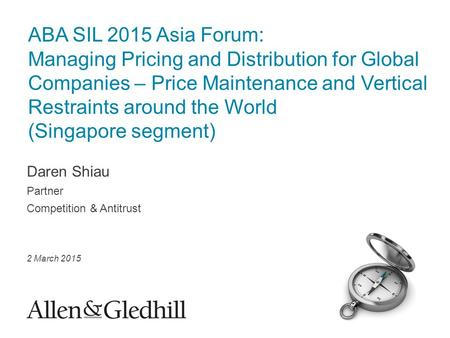 Daren Shiau Partner Competition & Antitrust 2 March 2015 ABA SIL 2015 Asia Forum: Managing Pricing and Distribution for Global Companies – Price Maintenance.
