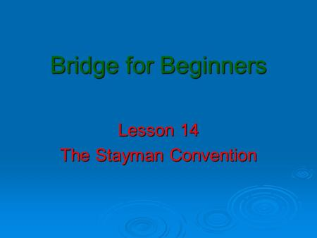 Bridge for Beginners Lesson 14 The Stayman Convention.