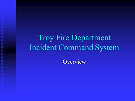 Troy Fire Department Incident Command System Overview.