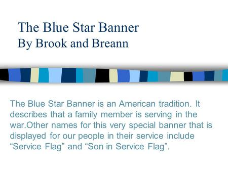 The Blue Star Banner By Brook and Breann The Blue Star Banner is an American tradition. It describes that a family member is serving in the war.Other names.