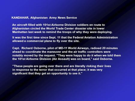 KANDAHAR, Afghanistan Army News Service An aircraft filled with 101st Airborne Division soldiers en route to Afghanistan circled the World Trade Center.