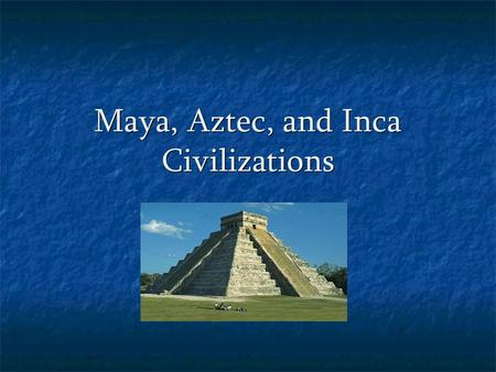 Maya, Aztec, and Inca Civilizations. Mesoamerica Mesoamerica = Mexico & Central America.