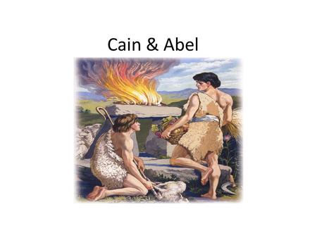 Cain & Abel Cain Cain and His Offering Eve gave birth to Cain and he was a tiller (farmer) of the ground. Genesis 4: 1-2 Cain was the first born.