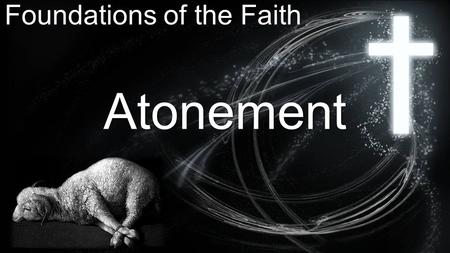 Foundations of the Faith Atonement. AtonementDefinition: The appeasing of the holy hostility of God toward man because of man's sins. Synonyms: pardon,