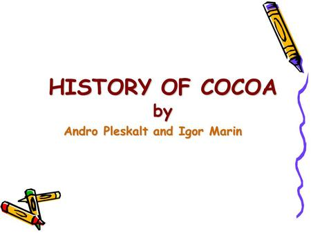HISTORY OF COCOA by Andro Pleskalt and Igor Marin.