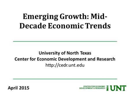 Emerging Growth: Mid- Decade Economic Trends University of North Texas Center for Economic Development and Research  April 2015.