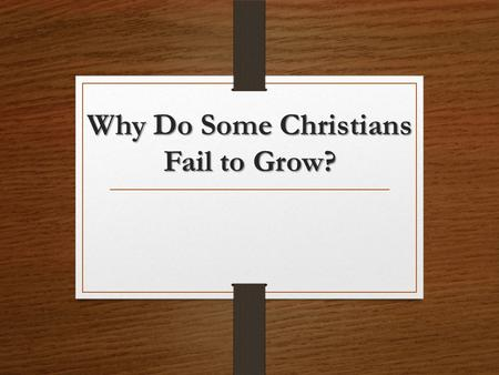 Why Do Some Christians Fail to Grow?. They Have Become Dull of Hearing God's word is a burden to them Heb. 5:11; 1 John 5:3-5 When it reproves them, they.