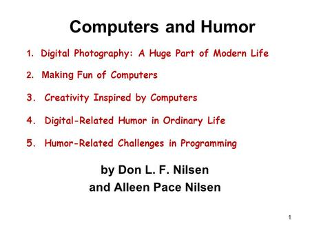 1 Computers and Humor 1. Digital Photography: A Huge Part of Modern Life 2. Making Fun of Computers 3. Creativity Inspired by Computers 4. Digital-Related.