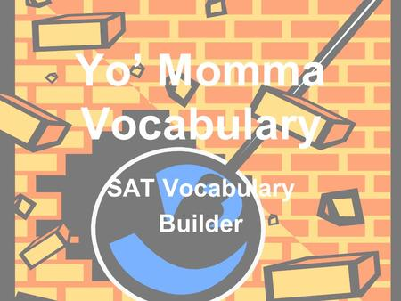 Yo' Momma Vocabulary SAT Vocabulary Builder. Ambivalent (am BIHV uh luhnt) Adj.: lacking the ability to decide; having generally mixed feelings about.