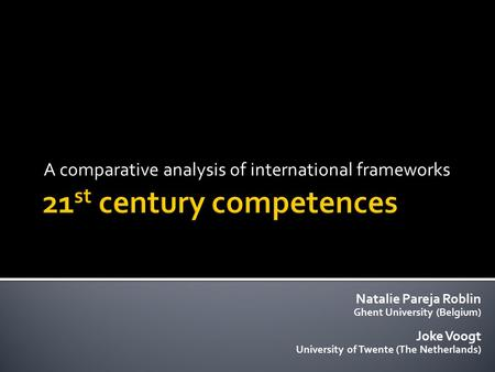 A comparative analysis of international frameworks Natalie Pareja Roblin Ghent University (Belgium) Joke Voogt University of Twente (The Netherlands)