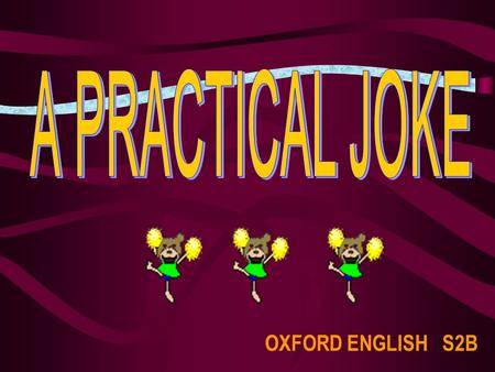OXFORD ENGLISH S2B. What is a joke ? A joke is something you say that causes laughter. Can you tell us a joke ?
