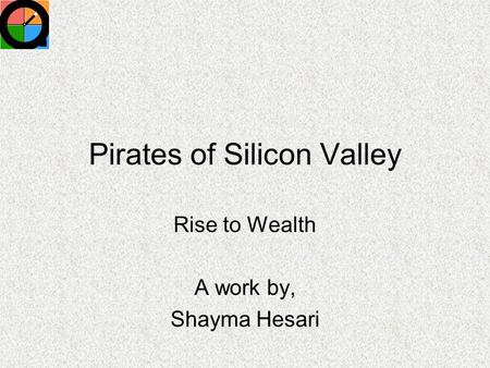 Pirates of Silicon Valley Rise to Wealth A work by, Shayma Hesari.