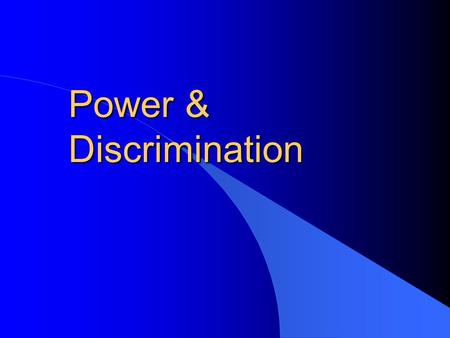 Power & Discrimination. Overview l Definition of Power –Two types of power. l Definition of Prejudice l Definition of Discrimination l Relationship between.