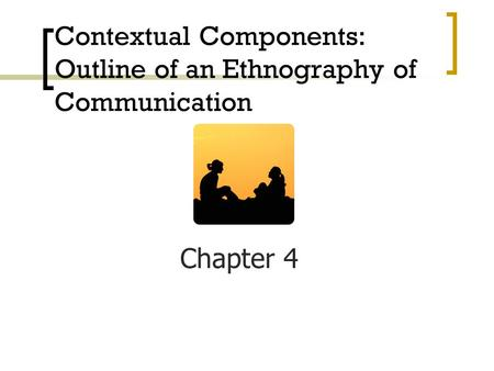 Contextual Components: Outline of an Ethnography of Communication