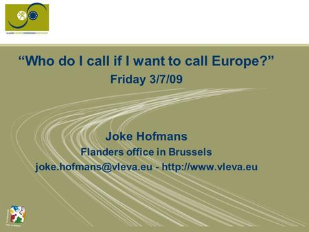 """Who do I call if I want to call Europe?"" Friday 3/7/09 Joke Hofmans Flanders office in Brussels -"