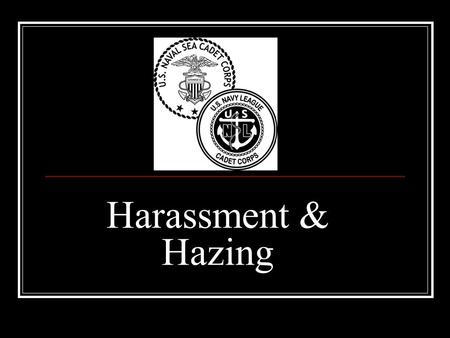 Harassment & Hazing. Harassment Harassment is ANY conduct, which makes another person feel uncomfortable, inadequate, embarrassed or threatened in ANY.