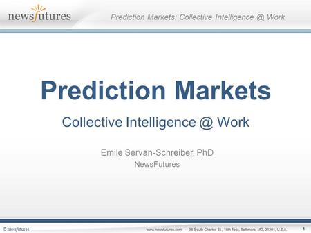 © newsfutures 1 Prediction Markets: Collective Work Prediction Markets Collective Work Emile Servan-Schreiber, PhD NewsFutures.