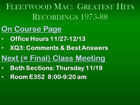 F LEETWOOD M AC : G REATEST H ITS R ECORDINGS 1975-88 On Course Page Office Hours 11/27-12/13 Office Hours 11/27-12/13 XQ3: Comments & Best Answers XQ3: