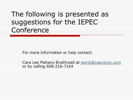 The following is presented as suggestions for the IEPEC Conference For more information or help contact: Cara Lee Mahany Braithwait at