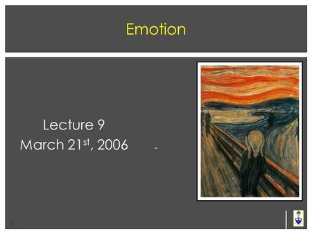 1 Emotion Lecture 9 March 21 st, 2006. 2 Cognition & Emotion In the past, cognition has been viewed as something separate from emotion Philosophers (e.g.,