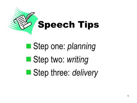 1 Speech Tips Step one: planning Step two: writing Step three: delivery.