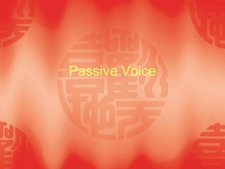Passive Voice. I. Introduction In grammar, the voice of a verb describes the relationship between the action (or state) and the participants (subject,