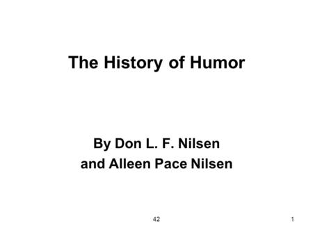 421 The History of Humor By Don L. F. Nilsen and Alleen Pace Nilsen.