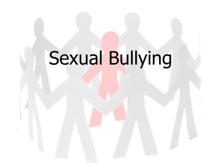 "Sexual Bullying. The formal definition of 'Sexual bullying' is: ""Any bullying behaviour, whether physical or non-physical, that is based on a person's."