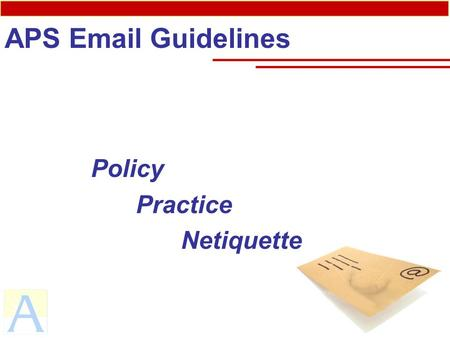 APS Email Guidelines Policy Practice Netiquette. APS Email Guidelines Arlington Public Schools recognizes that electronic mail (email) is a valuable communication.