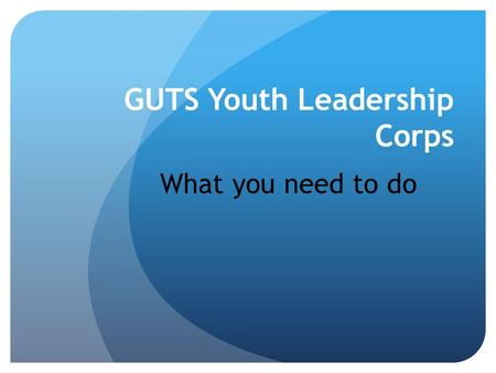 GUTS Youth Leadership Corps What you need to do. Expectations of GUTS Mentors Knowledge Expectations – Starlogo TNG – Complex Adaptive Systems – Data.